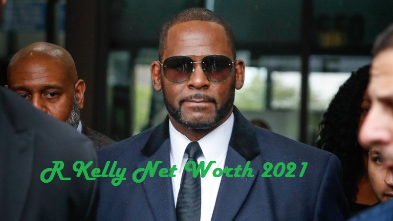 R Kelly Net Worth 2021