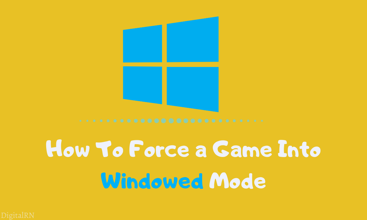 How To Force a Game Into Windowed Mode