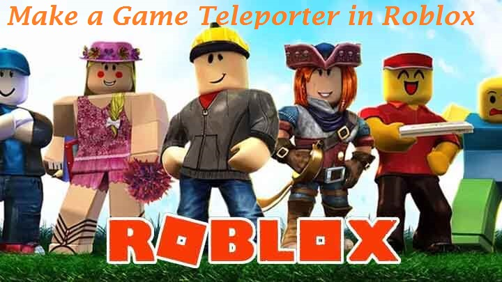 How To Make a Game Teleporter in Roblox