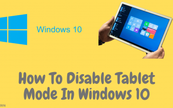How To Disable Tablet Mode In Windows 10
