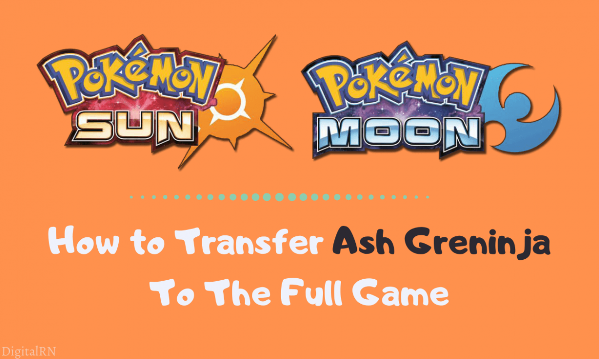 How to Transfer Ash Greninja To The Full Game