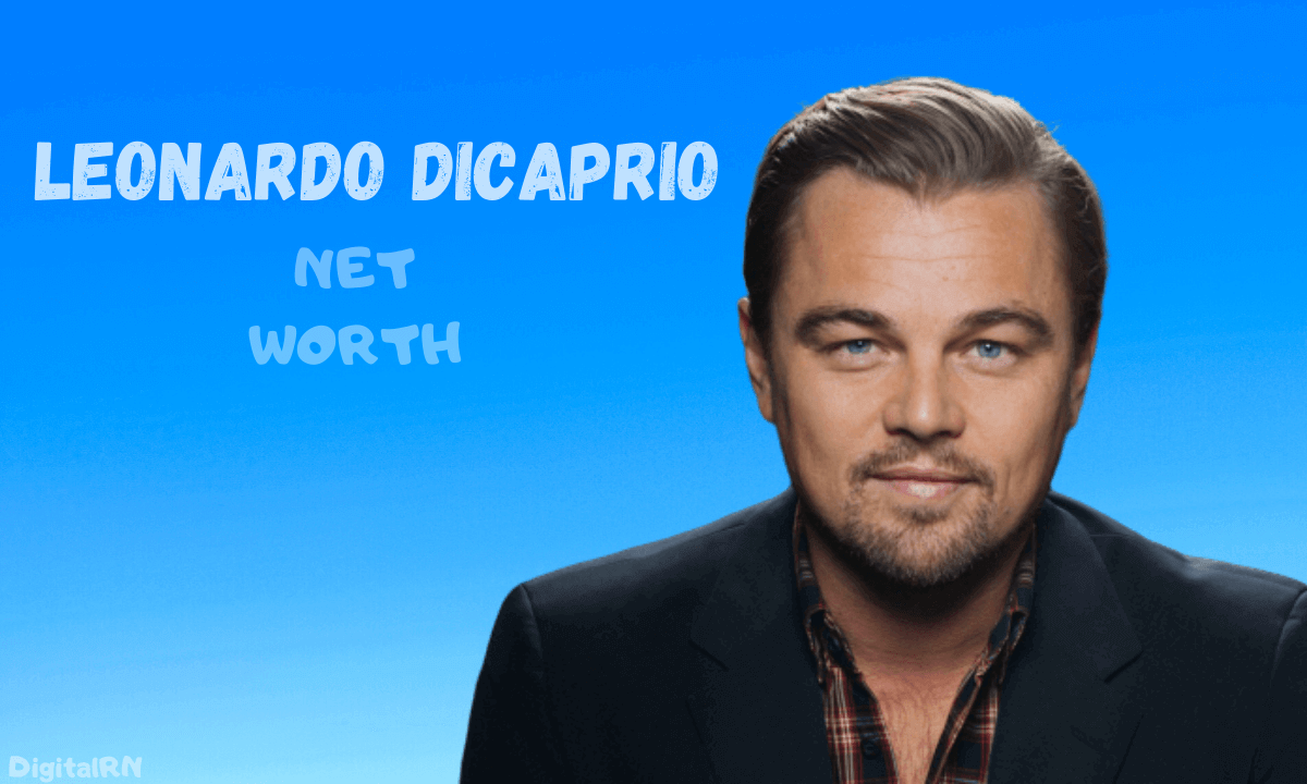 Leonardo DiCaprio Net Worth 2021