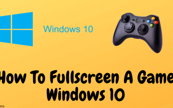 How To Fullscreen A Game Windows 10